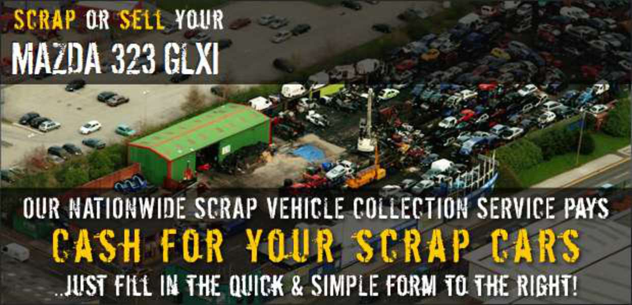 Scrap or sell your Mazda 323 GLXI - our nationwide scrap vehicle collection